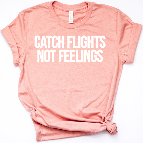 Catch Flights Not Feelings Women's Graphic Tshirt