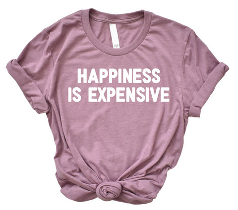 Happiness Is Expensive - Graphic Tees - Womens Graphic T shirts - Graphic T shirt Womens