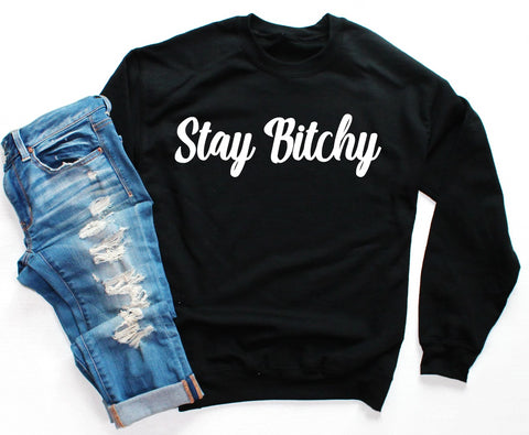 Stay Bitchy Women's Graphic Sweatshirt