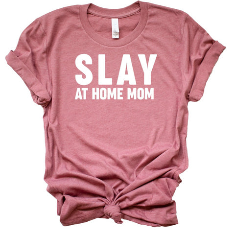 Slay At Home Mom Women's Graphic Tshirt