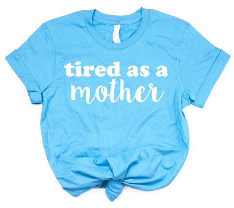 Tired As A Mother - Mom Life Shirts - Mom Shirts - Cool Mom Tshirts