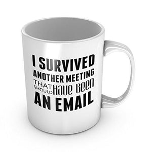 I Survived Another Meeting That Should Have Been An Email Ceramic Coffee Mug