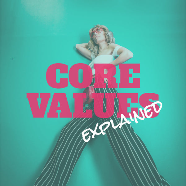 Why is Everyone Talking About Core Values & Being Authentic?