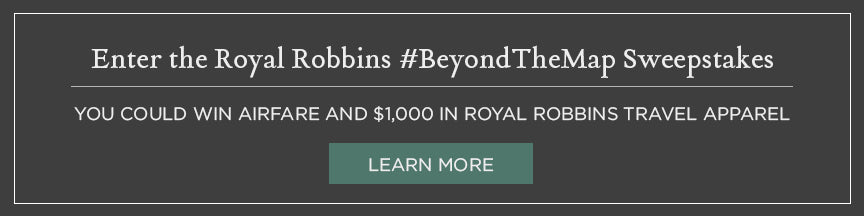 Enter the Royal Robbins #beyondthemap sweepstakes, you could win airfare and $1000 in Royal Robbins travel apparel, learn more