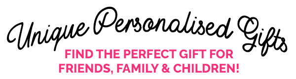 Unique Personalised Gifts for Friends Family & Kids