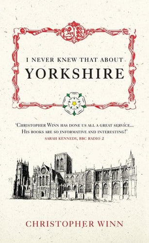 I Never Knew That About Yorkshire by Christopher Winn