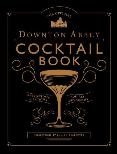 The Official Downton Abbey Cocktail Book By Annie Gray