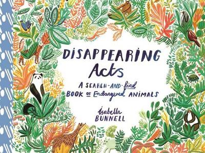Disappearing Acts: A Search-and-Find Book of Endangered Animals by Isabella Bunnel