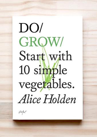 Do Grow – Start with 10 simple vegetables Alice Holden