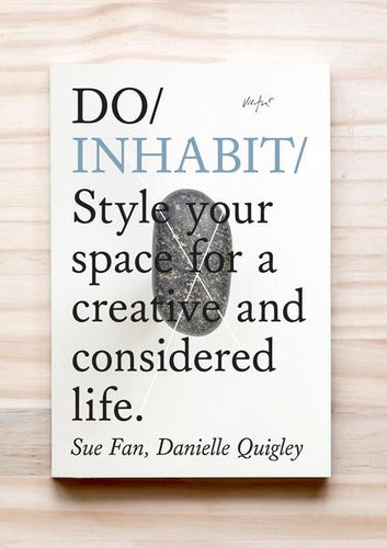 Do Inhabit - Style your space for a creative and considered life Sue Fan Danielle Quigley