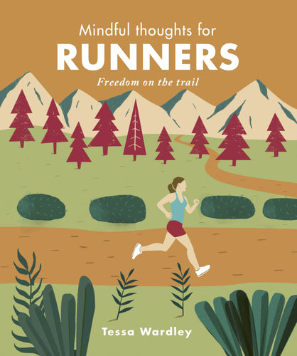 Mindful Thoughts for Runners: Freedom on the Trail by Tessa Wardley