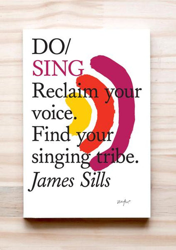 Do Sing - Reclaim your voice. Find your singing tribe James Sills
