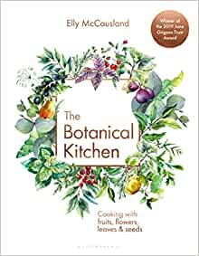 The Botanical Kitchen: Cooking with fruits, flowers, leaves and seeds