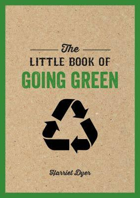The Little Book of Going Green - by Harriet Dyer
