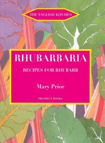 Rhubarbaria: Recipes for Rhubarb Book by Mary Prior