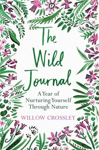 The Wild Journal A Year of Nurturing Yourself Through Nature
