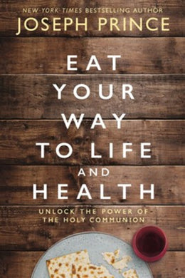 Eat Your Way to Life and Health by Joseph Prince