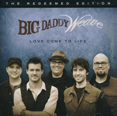 Love Come to Life: The Redeemed Edition- Big Daddy Weave