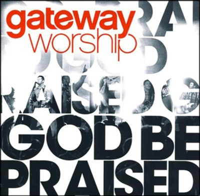 God Be Praised CD- Gateway Worship