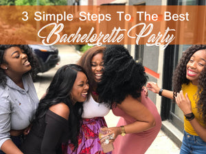 3 Simple Steps To Planning The Best Bachelorette Party