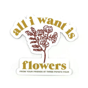 All I Want Is Flowers Sticker