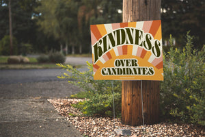 Kindness Over Candidates Yard Sign - Sunrise