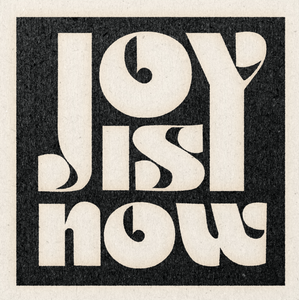 Joy is Now Print