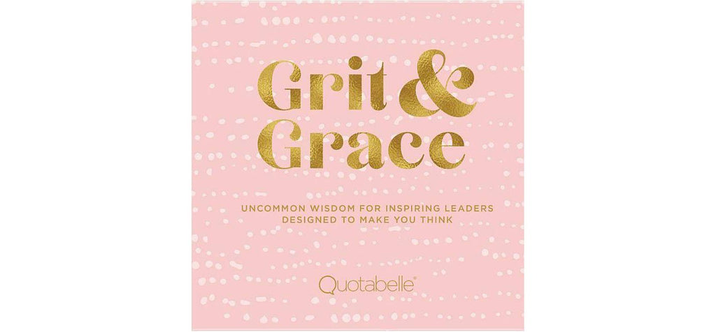 Grit & Grace: Uncommon Wisdom for Inspiring Leaders Designed to Make You Think