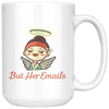 But Her Emails 15 oz. Mug