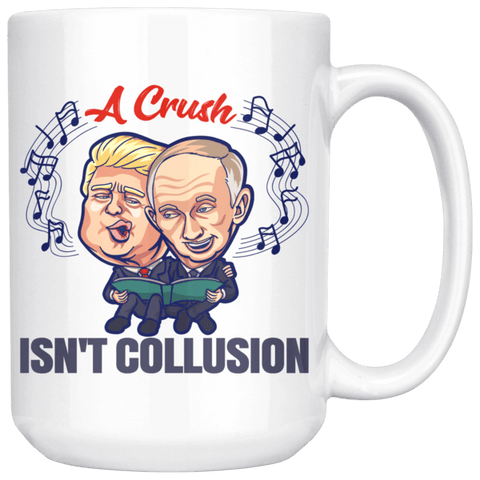 Image of A Crush Isn't Collusion 15 oz. Mug