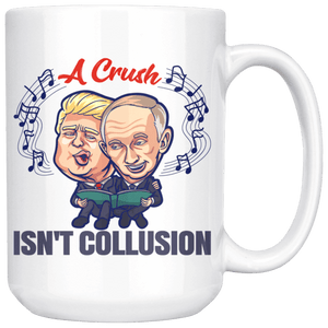 A Crush Isn't Collusion 15 oz. Mug