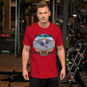 Build That Wall! Short-Sleeve Unisex T-Shirt