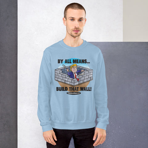 Build That Wall! Unisex Sweatshirt