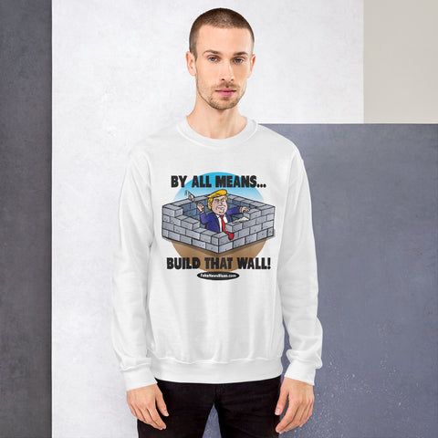 Image of Build That Wall! Unisex Sweatshirt