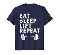Eat Sleep Lift Repeat Weightlifting Fitness Exercise Gym Tee