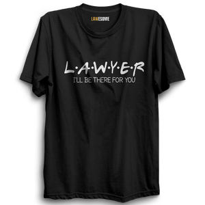 Lawyer- I'll be there for you Tshirt [Black]