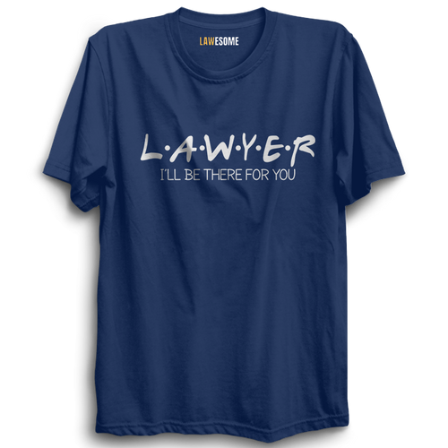 Lawyer- I'll be there for you Tshirt [NAVY BLUE]