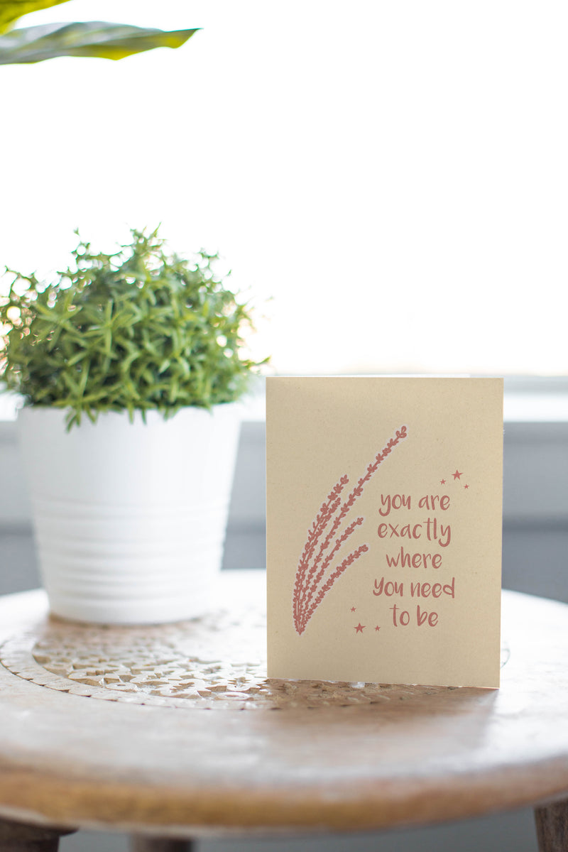 Exactly Where You Need To Be - Botanical Inspiration Greeting Card