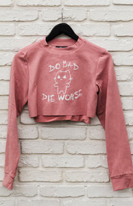 Do Bad, Die Worse - Crop Sweat