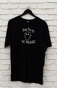 Do Bad, Die Worse - Shirt