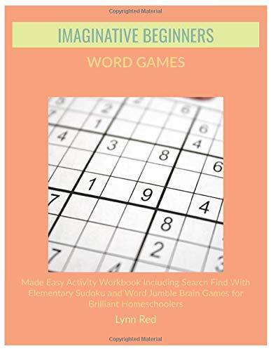 IMAGINATIVE BEGINNERS WORD GAMES: Made Easy Activity Workbook Including Search Find