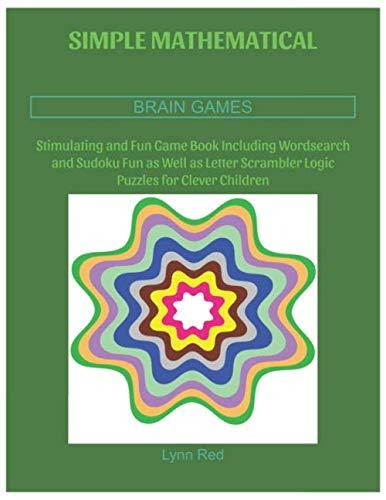 SIMPLE MATHEMATICAL BRAIN GAMES: Stimulating and Fun Game Book Including Wordsearch and Sudoku