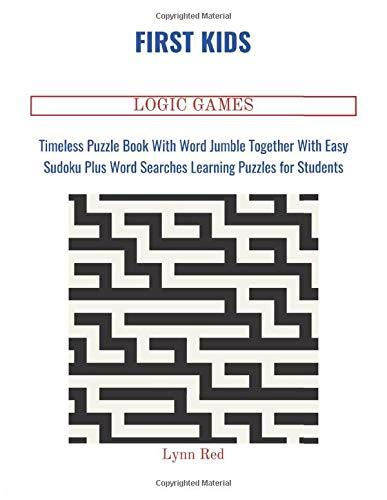 FIRST KIDS LOGIC GAMES: Timeless Puzzle Book With Word Jumble Together With Easy Sudoku