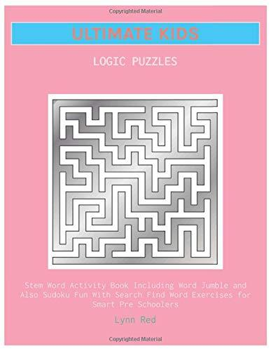 ULTIMATE KIDS LOGIC PUZZLES: Stem Word Activity Book Including Word Jumble and Also Sudoku Fun