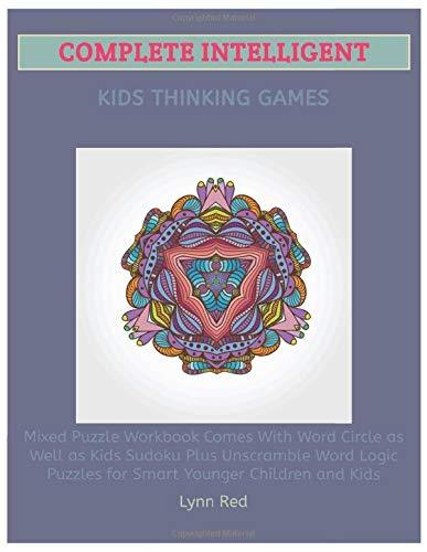 Complete Intelligent Kids Thinking Games: Mixed Puzzle Workbook Comes With Word Circle