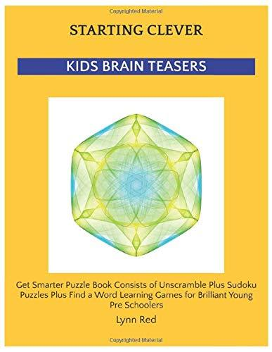 Starting Clever Kids Brain Teasers: Get Smarter Puzzle Book Consists of Unscramble Plus Sudoku