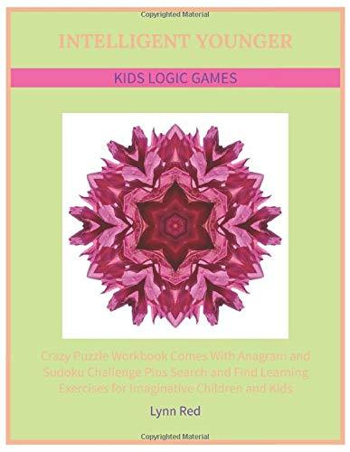 Intelligent Younger Kids Logic Games: Crazy Puzzle Workbook Comes With Anagram and Sudoku