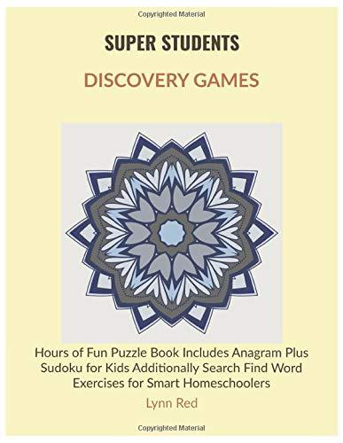 SUPER STUDENTS DISCOVERY GAMES: Hours of Fun Puzzle Book Includes Anagram Plus Sudoku for Kids
