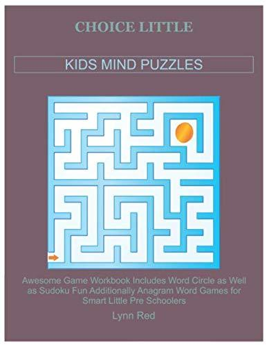 CHOICE LITTLE KIDS MIND PUZZLES: Awesome Game Workbook Includes Word Circle as Well as Sudoku Fun