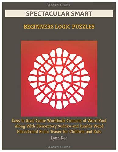 Spectacular Smart Beginners Logic Puzzles: Easy to Read Game Workbook Consists of Word Find